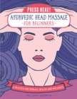 Press Here! Ayurvedic Head Massage for Beginners : A Practice for Overall Health and Wellness - eBook
