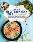 The New Mediterranean Diet Cookbook : The Optimal Keto-Friendly Diet that Burns Fat, Promotes Longevity, and Prevents Chronic Disease