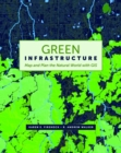 Green Infrastructure : Map and Plan the Natural World with GIS - Book