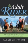 The Adult Rider : A Practical Guide for First-Time Equestrians and Adults Getting Back in the Saddle - eBook