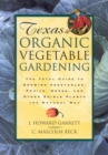 Texas Organic Vegetable Gardening : The Total Guide to Growing Vegetables, Fruits, Herbs, and Other Edible Plants the Natural Way - eBook
