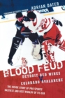 Blood Feud : Detroit Red Wings v. Colorado Avalanche: The Inside Story of Pro Sports' Nastiest and Best Rivalry of Its Era - eBook