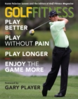 Golf Fitness : Play Better, Play Without Pain, Play Longer, and Enjoy the Game More - eBook