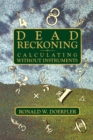 Dead Reckoning : Calculating Without Instruments - eBook