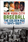 New York City Baseball : The Golden Age, 1947-1957 - eBook