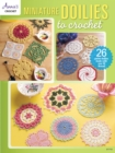 Miniature Doilies to Crochet : 26 Petite Doilies Made with Size 10 Thread - Book