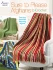 Sure to Please Afghans to Crochet : Color Your Home with 8 Stunning Afghans - Book