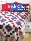 Irish Chain Made Easy : Stitch Four Quilts and Learn Four Methods of Creating Irish Chains! - Book