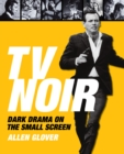 TV Noir: Dark Drama on the Small Screen - Book