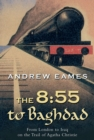 The 8:55 to Baghdad : From London to Iraq on the Trail of Agatha Christie and theOrient Express - eBook