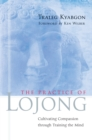 The Practice of Lojong : Cultivating Compassion Through Training the Mind - Book