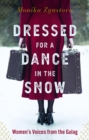 Dressed For A Dance In The Snow : Women's Voices from the Gulag - Book