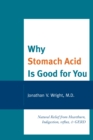 Why Stomach Acid Is Good for You : Natural Relief from Heartburn, Indigestion, Reflux and GERD - eBook