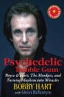 Psychedelic Bubble Gum : Boyce & Hart, The Monkees, and Turning Mayhem into Miracles - eBook