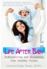Life After Baby : Rediscovering and Reclaiming Your Healthy Pizzazz - eBook