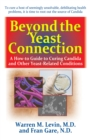 Beyond the Yeast Connection : A How-To Guide to Curing Candida and Other Yeast-Related Conditions - eBook
