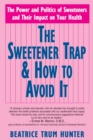Sweetener Trap and How to Avoid it : The Power and Politics of Sweeteners and Their Impact on Your Health - eBook