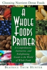 A Whole Foods Primer : A Comprehensive Instructive and Enlightening Guide to the World of Whole Food - eBook