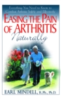 Easing the Pain of Arthritis Naturally : Everything you Need to Know to Combat Arthritis Safely and Effectively - eBook