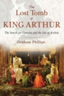 The Lost Tomb of King Arthur : The Search for Camelot and the Isle of Avalon - Book