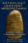 Astrology in Ancient Mesopotamia : The Science of Omens and the Knowledge of the Heavens - eBook