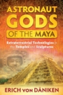Astronaut Gods of the Maya : Extraterrestrial Technologies in the Temples and Sculptures - Book