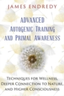 Advanced Autogenic Training and Primal Awareness : Techniques for Wellness, Deeper Connection to Nature, and Higher Consciousness - Book