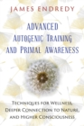 Advanced Autogenic Training and Primal Awareness : Techniques for Wellness, Deeper Connection to Nature, and Higher Consciousness - eBook