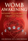 Womb Awakening : Initiatory Wisdom from the Creatrix of All Life - eBook