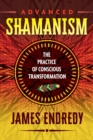 Advanced Shamanism : The Practice of Conscious Transformation - Book