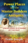 Power Places and the Master Builders of Antiquity : Unexplained Mysteries of the Past - eBook