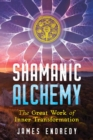 Shamanic Alchemy : The Great Work of Inner Transformation - Book