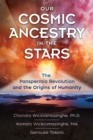 Our Cosmic Ancestry in the Stars : The Panspermia Revolution and the Origins of Humanity - Book