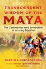 Transcendent Wisdom of the Maya : The Ceremonies and Symbolism of a Living Tradition - Book