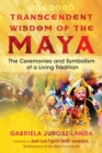 Transcendent Wisdom of the Maya : The Ceremonies and Symbolism of a Living Tradition - eBook