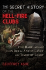 The Secret History of the Hell-Fire Clubs : From Rabelais and John Dee to Anton LaVey and Timothy Leary - Book