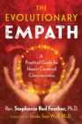 The Evolutionary Empath : A Practical Guide for Heart-Centered Consciousness - eBook