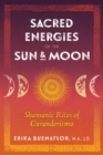 Sacred Energies of the Sun and Moon : Shamanic Rites of Curanderismo - Book