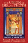 The Union of Isis and Thoth : Magic and Initiatory Practices of Ancient Egypt - eBook