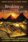 Breaking the Mirror of Heaven : The Conspiracy to Suppress the Voice of Ancient Egypt - eBook