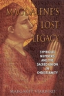Magdalene's Lost Legacy : Symbolic Numbers and the Sacred Union in Christianity - eBook
