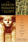 The Hebrew Pharaohs of Egypt : The Secret Lineage of the Patriarch Joseph - eBook