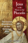 Jesus in the House of the Pharaohs : The Essene Revelations on the Historical Jesus - eBook