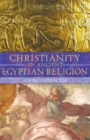 Christianity: An Ancient Egyptian Religion - eBook