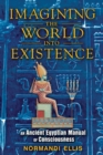 Imagining the World into Existence : An Ancient Egyptian Manual of Consciousness - eBook