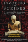 Invoking the Scribes of Ancient Egypt : The Initiatory Path of Spiritual Journaling - eBook