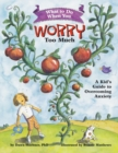 What to Do When You Worry Too Much : A Kid's Guide to Overcoming Anxiety - Book