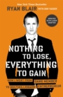 Nothing To Lose, Everything To Gain : How I Went from Gang Member to Multimillionaire Entrepreneur - Book