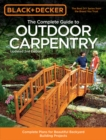 The Complete Guide to Outdoor Carpentry (Black & Decker) : Complete Plans for Beautiful Backyard Building Projects - Book