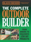 The Complete Outdoor Builder (Black & Decker) : From Arbors to Walkways 150 DIY Projects - Book